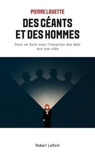 Pierre Louette - Des géants et des hommes - Pour en finir avec l'emprise des Gafa sur nos vies.