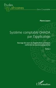Pierre Loueyi - Système comptable OHADA par l'application - Ouvrage de cours et d'applications pratiques conforme au nouveau programme. Tome 2.