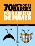 Pierre-louis Barge - 70 méthodes barges pour arrêter de fumer.