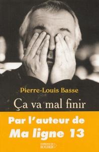 Pierre-Louis Basse - Ca va mal finir.
