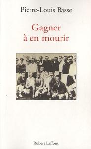 Pierre-Louis Basse - Gagner à en mourir.
