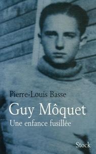 Pierre-Louis Basse - Guy Môquet - Une enfance fusillée.