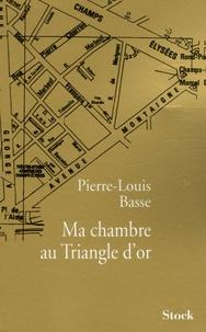 Pierre-Louis Basse - Ma chambre au Triangle d'or.