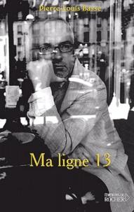 Pierre-Louis Basse - Ma ligne 13.