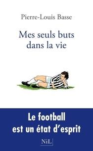 Pierre-Louis Basse - Mes seuls buts dans la vie.