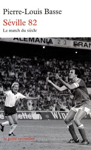 Pierre-Louis Basse - Séville 82 - France-Allemagne : le match du siècle.
