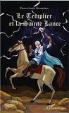 Pierre-Louis Besombes - Le Templier et la Sainte Lance.