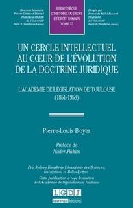Pierre-Louis Boyer - Un cercle intellectuel au coeur de l'évolution de la docrine juridique - L'Académie de législation de Toulouse (1851-1958).