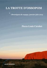 Pierre-Louis Curabet - La trotte d'Ossopom - Chroniques de voyage, janvier-juin 2013.
