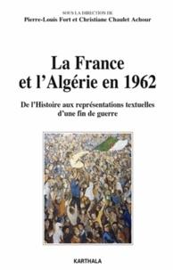 Pierre-Louis Fort et Christiane Chaulet-Achour - La France et l'Algérie en 1962 - De l'histoire aux représentations textuelles d'une fin de guerre.