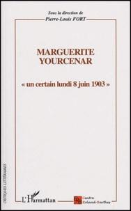 Pierre-Louis Fort et  Collectif - Marguerite Yourcenar - Un certain lundi 8 juin 1903.