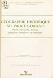 Pierre-Louis Gatier et Bruno Helly - Géographie historique au Proche-Orient : Syrie, Phénicie, Arabie, grecques, romaines, byzantines.
