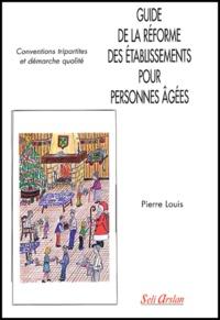 Pierre Louis - Guide de la réforme des établissements pour personnes âgées. - Conventions tripartites et démarche qualité.