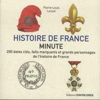 Pierre-Louis Lensel - Histoire de France minute - 200 dates clés, faits marquants et grands personnages de l'histoire de France.
