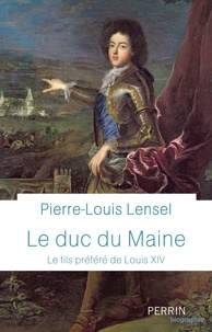 Pierre-Louis Lensel - Le Duc du Maine - Le fils préféré de Louis XIV.