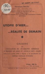 Pierre-Louis Maitre et Jean Jaurès - Utopie d'hier, réalité de demain - Causerie sur l'évolution de l'économie générale à travers les âges et jusqu'à nos jours.