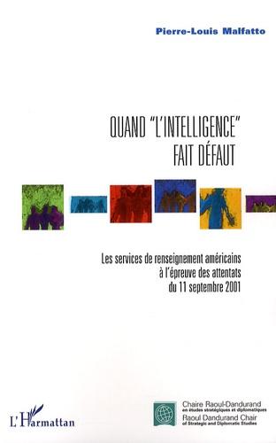 """Pierre-Louis Malfatto - Quand """"l'intelligence"""" fait défaut - Les services de renseignement américains à l'épreuve des attentats du 11 septembre 2001."""