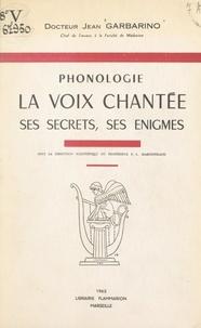 Pierre Louis Maronneaud et Jean Garbarino - Phonologie - La voix chantée, ses secrets, ses énigmes.