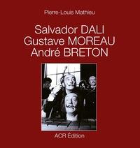 Salvador Dali, Gustave Moreau, André Breton - Pierre-Louis Mathieu |