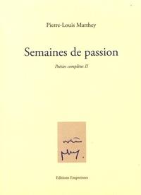 Pierre-Louis Matthey - Poésies complètes - Tome 2, Semaines de passion.