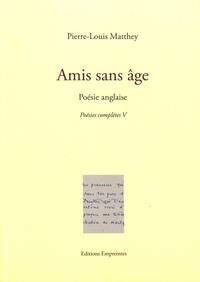 Pierre-Louis Matthey - Poésies complètes - Tome 5, Amis sans âge.