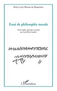 Pierre-Louis Moreau de Maupertuis - Essai de philosophie morale.