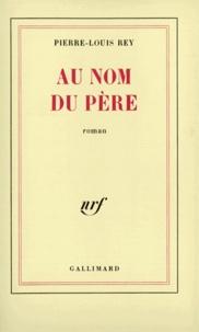 Pierre-Louis Rey - Au nom du père.