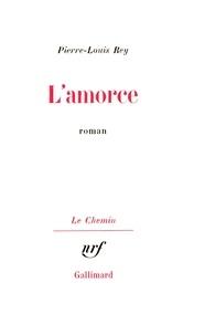 Pierre-Louis Rey - L'Amorce.
