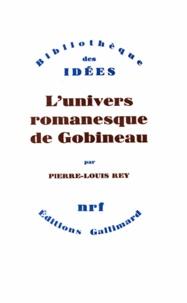 Pierre-Louis Rey - L'univers romanesque de Gobineau.