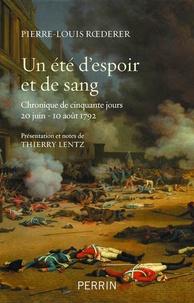 Pierre-Louis Roederer - Un été d'espoir et de sang - Chronique de 50 jours (20 juin - 10 août 1792).