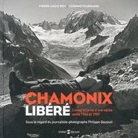 Pierre-Louis Roy et Corinne Tourrasse - Chamonix libéré - L'envol et la vie d'une vallée entre 1944 et 1959.