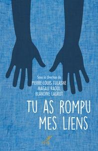 Pierre-Louis Tulasne et Magali Raoul - Tu as rompu mes liens - Pourquoi et comment prier pour la délivrance ?.