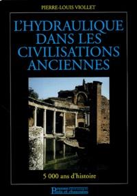 Pierre-Louis Viollet - L'hydraulique dans les civilisations anciennes - 5000 ans d'histoire.
