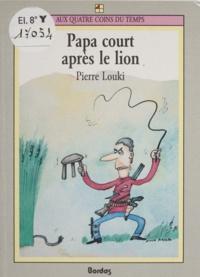 Pierre Louki - Papa court après le lion.