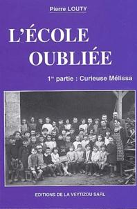 Pierre Louty - L'école oubliée Tome 1 : Curieuse Mélissa.