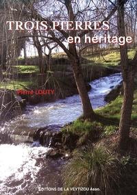 Pierre Louty - Trois pierres en héritage.