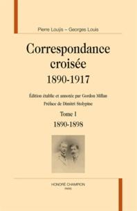 Pierre Louÿs et Louis Georges - Correspondance croisée 1890-1917 - Tome 1, 1890-1898.