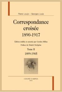 Pierre Louÿs et Georges Louis - Correspondance croisée 1890-1917 - Tome II, 1899-1905.
