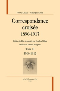 Pierre Louÿs - Correspondance croisée, 1890-1917 - Tome 3 : 1906-1912.