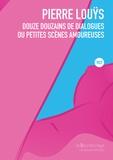 Pierre Louÿs - Douze douzaines de dialogues ou petites scènes amoureuses.