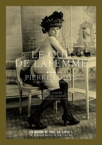 Téléchargez le livre électronique pdf pour mobile Le cul de la femme  - Une collection de portraits de Pierre Louÿs (1892-1914) par Pierre Louÿs (French Edition) iBook