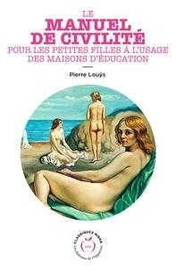 Pierre Louÿs - Le manuel de civilité pour les petites filles à l'usage des maisons d'éducation.