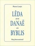 Pierre Louÿs - Léda suivi de Danaë et de Byblis.
