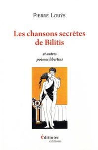 Pierre Louÿs - Les chansons secrètes de Bilitis et autres poèmes libertins.