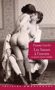 Pierre Louÿs - Les soeurs à l'envers, et autres textes inédits.