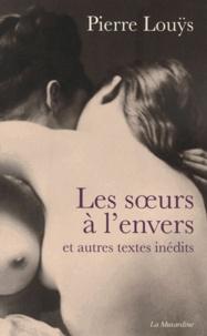 Pierre Louÿs - Les soeurs à l'envers - Et autres textes inédits.
