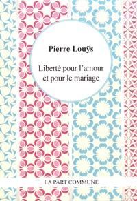 Pierre Louÿs - Liberté pour l'amour et le mariage.