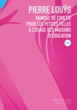 Pierre Louÿs - Manuel de civilité pour les petites filles à l'usage des maisons d'éducation.