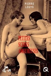 Pierre Louÿs - Petites scènes amoureuses.
