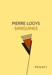 Pierre Louÿs - Sanguines.